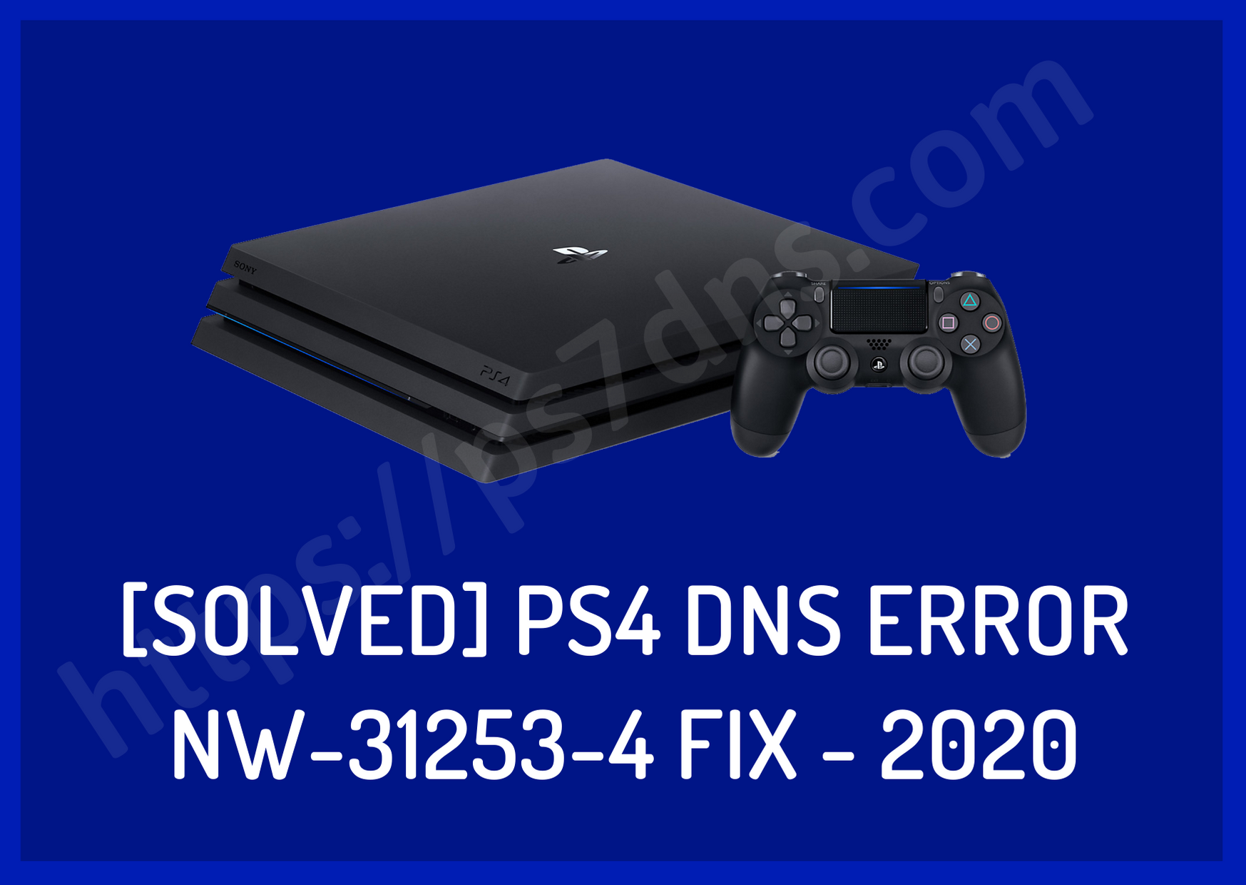 [Solved] PS4 DNS Error NW-31253-4 Fix - 2020