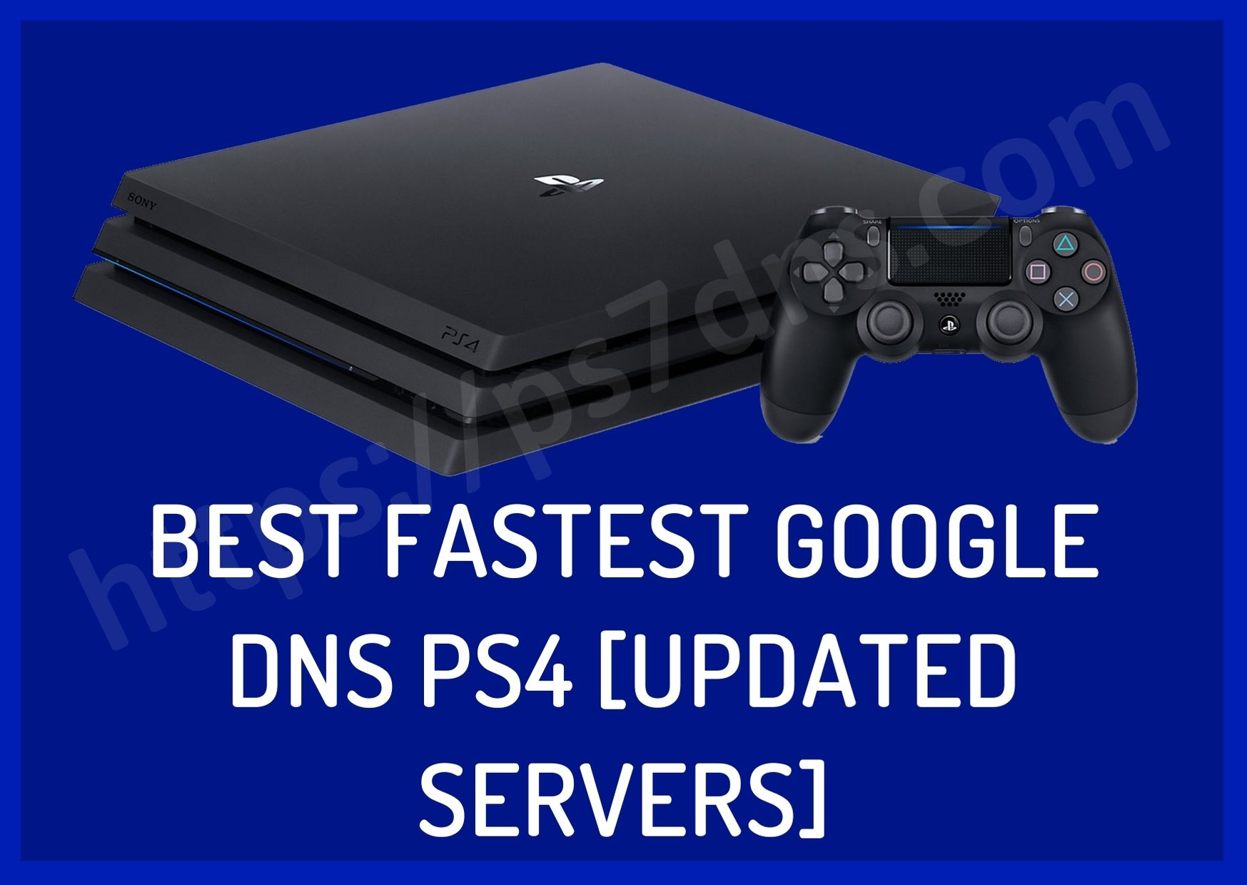 Best Fastest Google DNS PS4 [Updated Servers]