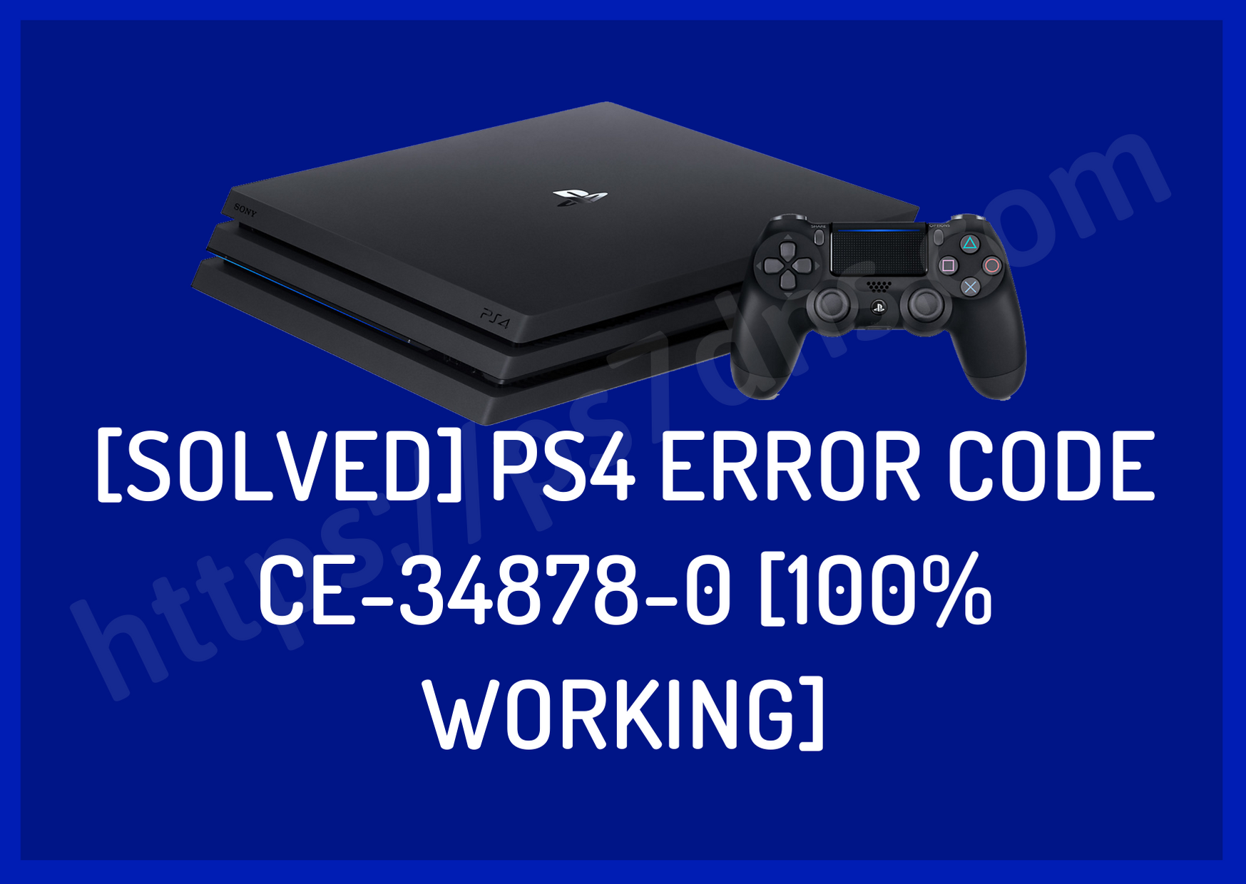 [Solved] PS4 Error Code CE-34878-0 [100% working]
