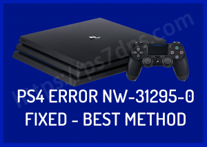 PS4 Error NW-31295-0 Fixed – Step By Step Solution