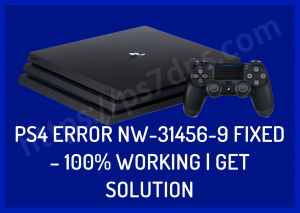 PS4 Error NW-31456-9 Fixed – 100% Working | Get Solution