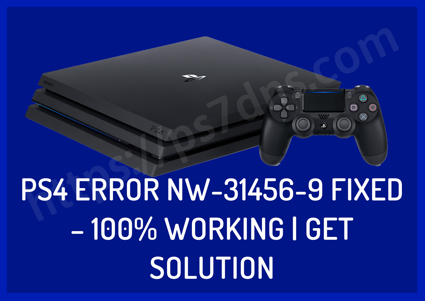 PS4 Error NW-31456-9 Fixed – 100% Working Get Solution