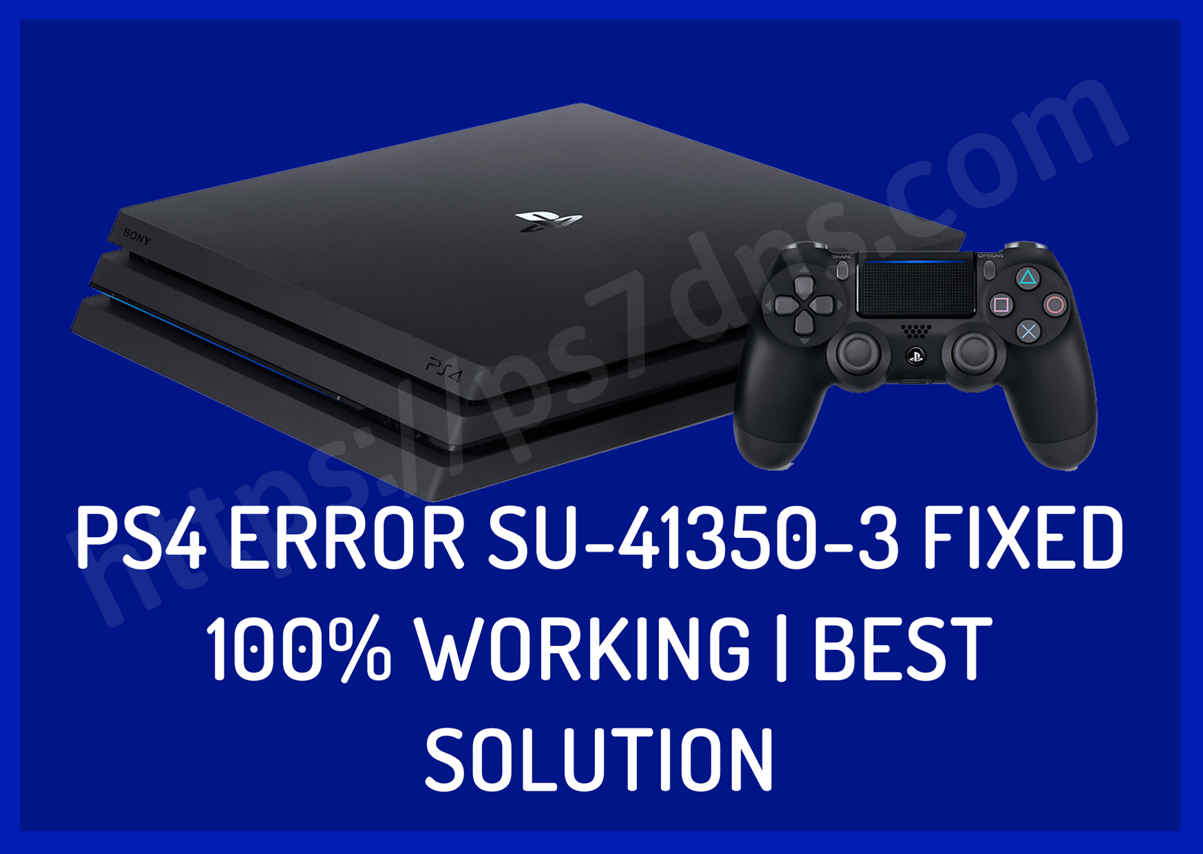 PS4 Error SU-41350-3 Fixed 100% Working | Best Solution