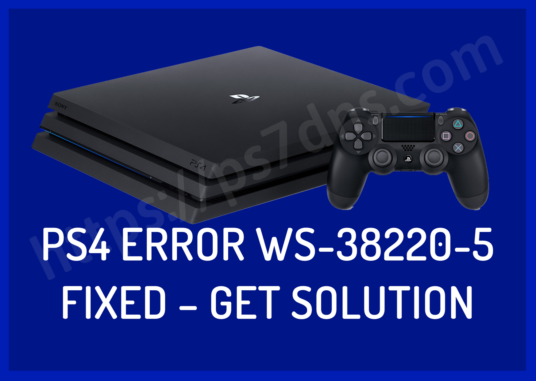PS4 Error WS-38220-5 Fixed – Get Solution