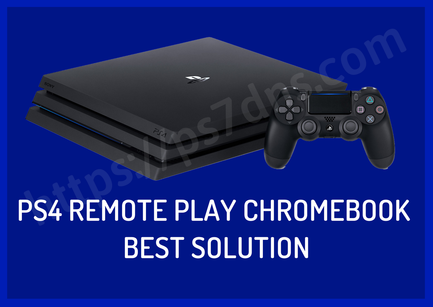PS4 Remote Play Chromebook - Best Solution
