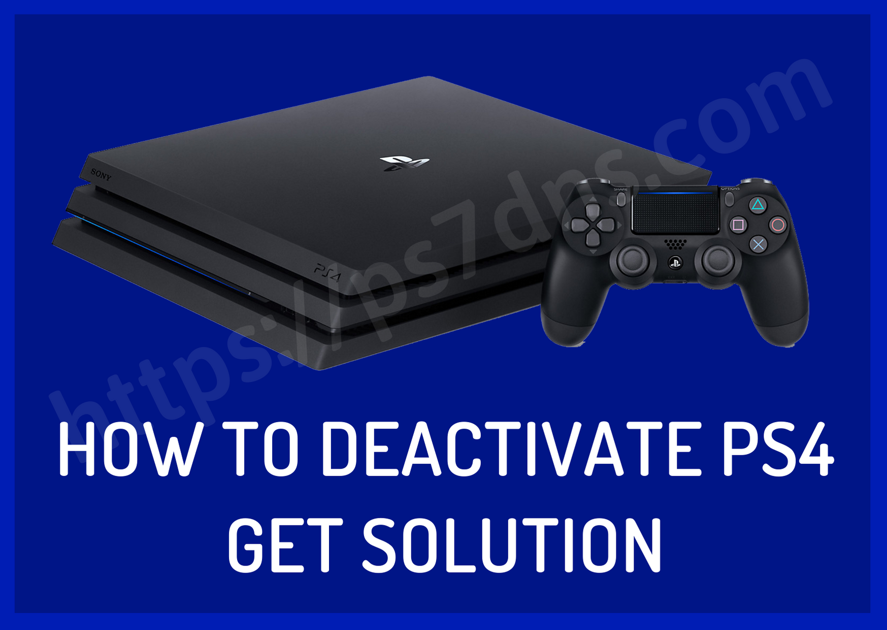 How to Deactivate PS4 - Get Solution