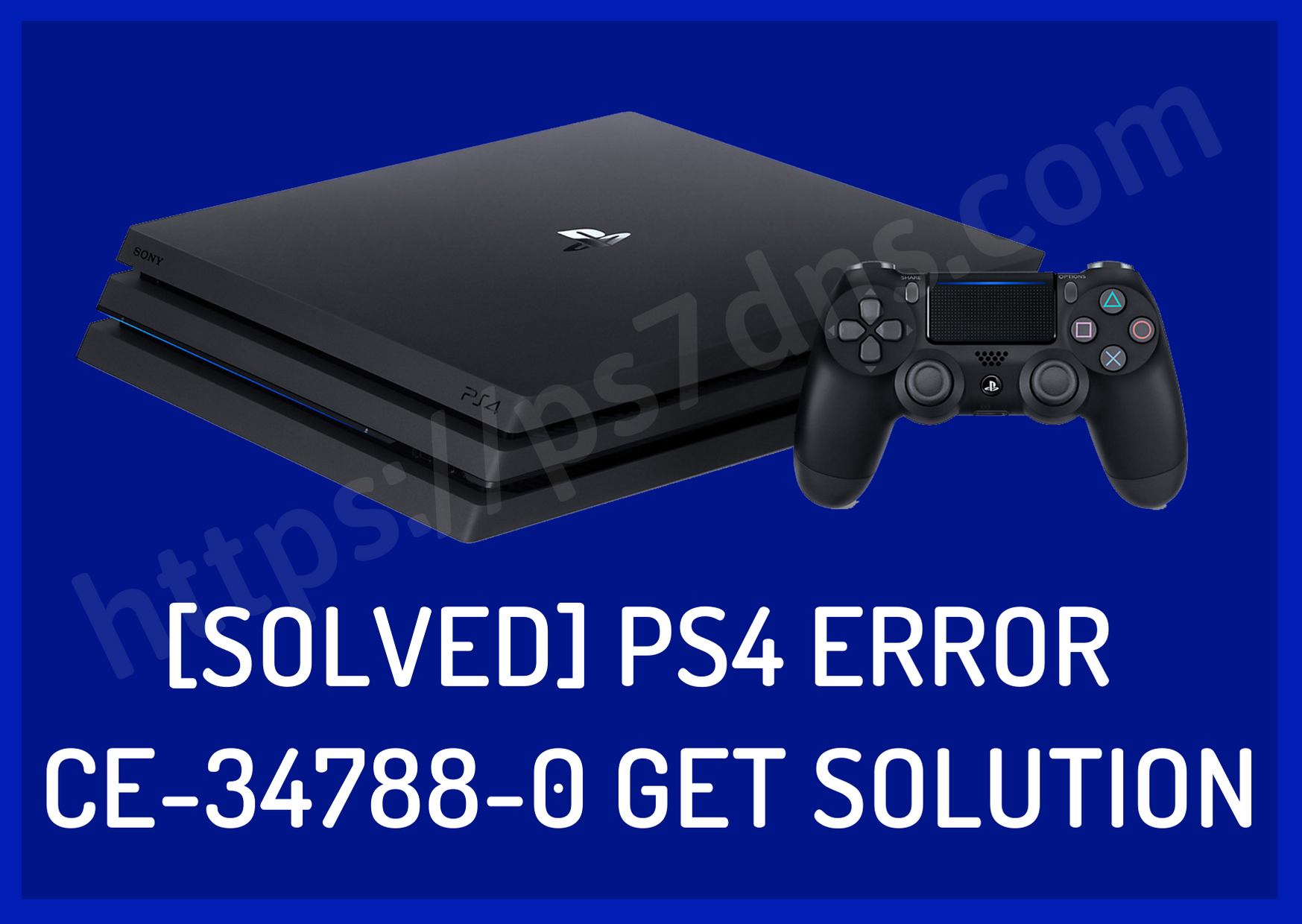 [Solved] PS4 Error CE-34788-0 Get Solution