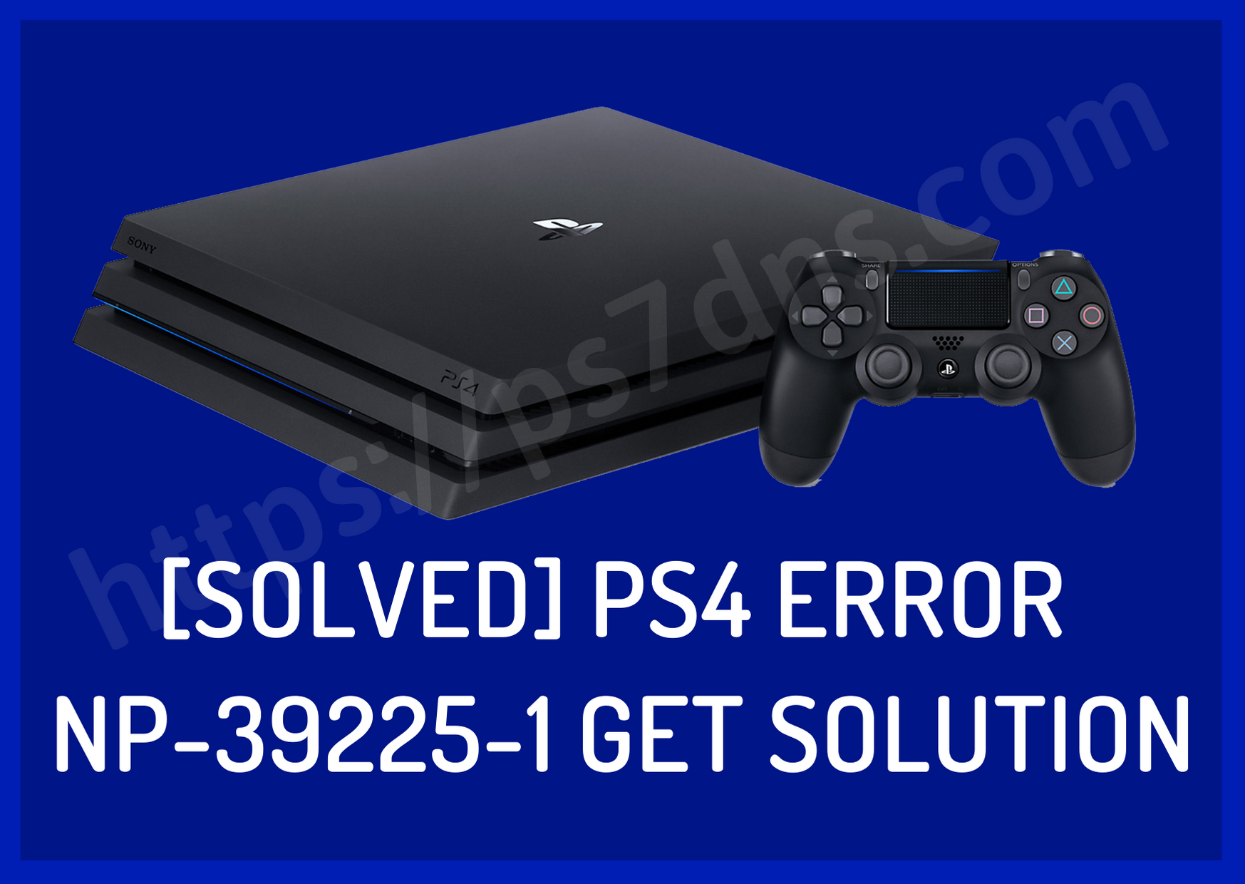 [Solved] PS4 Error NP-39225-1 - Get Solution