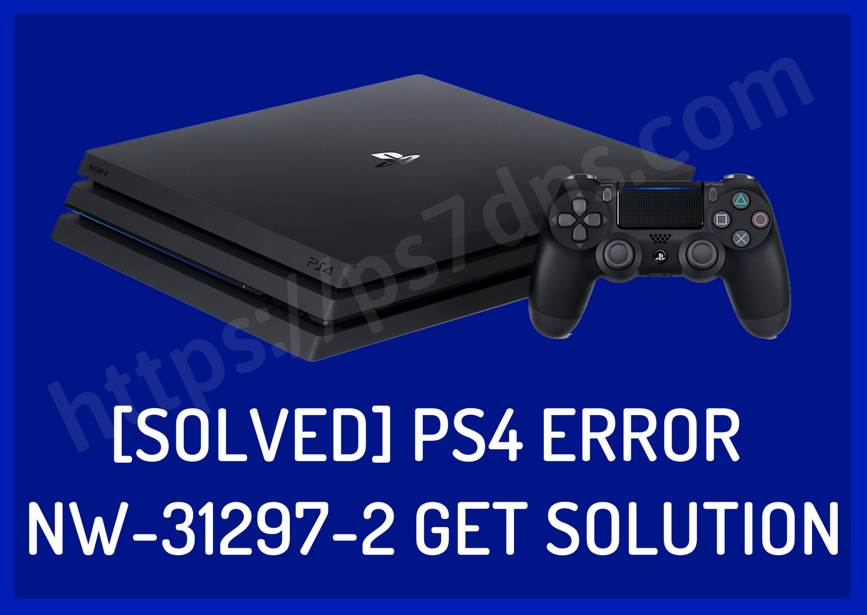 [Solved] PS4 Error NW-31297-2 Get Solution